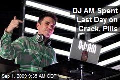 DJ AM Spent Last Day on Crack, Pills