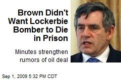 Brown Didn't Want Lockerbie Bomber to Die in Prison