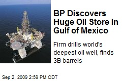 BP Discovers Huge Oil Store in Gulf of Mexico