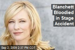 Blanchett Bloodied in Stage Accident