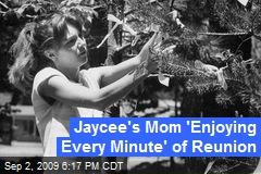 Jaycee's Mom 'Enjoying Every Minute' of Reunion