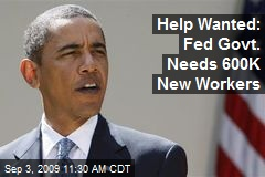 Help Wanted: Fed Govt. Needs 600K New Workers