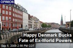 Happy Denmark Bucks Fate of Ex-World Powers