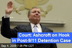 Court: Ashcroft on Hook in Post-9/11 Detention Case