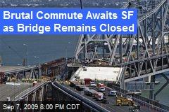 Brutal Commute Awaits SF as Bridge Remains Closed