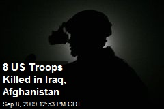 8 US Troops Killed in Iraq, Afghanistan