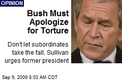 Bush Must Apologize for Torture
