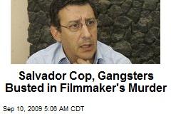Salvador Cop, Gangsters Busted in Filmmaker's Murder