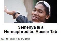 Semenya Is a Hermaphrodite: Aussie Tab
