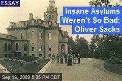 Insane Asylums Weren't So Bad: Oliver Sacks