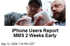 iPhone Users Report MMS 2 Weeks Early