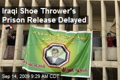 Iraqi Shoe Thrower's Prison Release Delayed