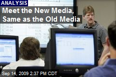 Meet the New Media, Same as the Old Media