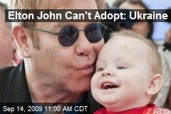 Elton John Can't Adopt: Ukraine