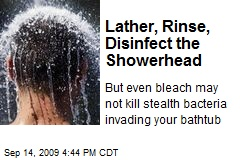 Lather, Rinse, Disinfect the Showerhead