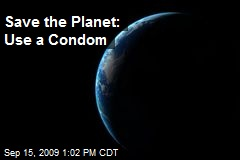 Save the Planet: Use a Condom