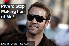Piven: Stop Making Fun of Me!