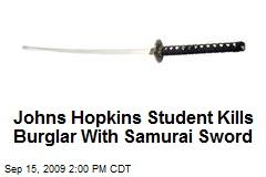 Johns Hopkins Student Kills Burglar With Samurai Sword