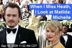 When I Miss Heath, I Look at Matilda: Michelle