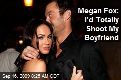Megan Fox: I'd Totally Shoot My Boyfriend