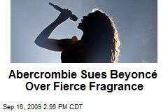 Abercrombie Sues Beyoncé Over Fierce Fragrance