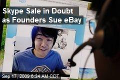 Skype Sale in Doubt as Founders Sue eBay