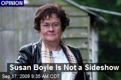Susan Boyle Is Not a Sideshow