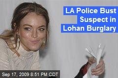 LA Police Bust Suspect in Lohan Burglary