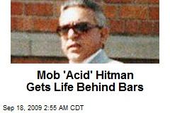 Mob 'Acid' Hitman Gets Life Behind Bars