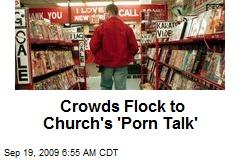 Crowds Flock to Church's 'Porn Talk'