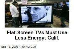 Flat-Screen TVs Must Use Less Energy: Calif.
