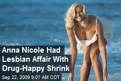 Anna Nicole Had Lesbian Affair With Drug-Happy Shrink