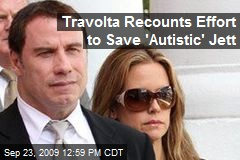 Travolta Recounts Effort to Save 'Autistic' Jett