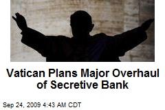 Vatican Plans Major Overhaul of Secretive Bank