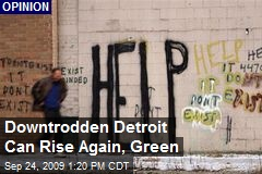 Downtrodden Detroit Can Rise Again, Green