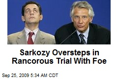 Sarkozy Oversteps in Rancorous Trial With Foe