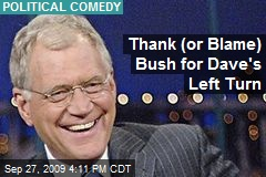 Thank (or Blame) Bush for Dave's Left Turn