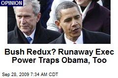 Bush Redux? Runaway Exec Power Traps Obama, Too