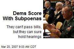 Dems Score With Subpoenas