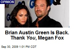 Brian Austin Green Is Back. Thank You , Megan Fox
