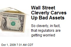 Wall Street Cleverly Carves Up Bad Assets