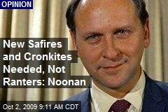 New Safires and Cronkites Needed, Not Ranters: Noonan