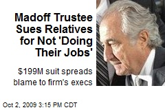 Madoff Trustee Sues Relatives for Not 'Doing Their Jobs'
