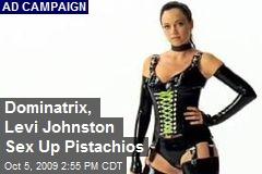 Dominatrix, Levi Johnston Sex Up Pistachios