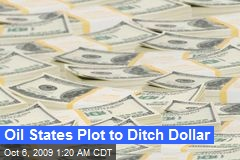 Oil States Plot to Ditch Dollar