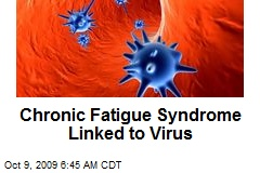 Chronic Fatigue Syndrome Linked to Virus