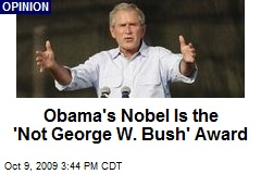Obama's Nobel Is the 'Not George W. Bush' Award