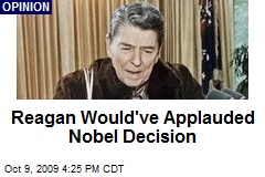 Reagan Would've Applauded Nobel Decision