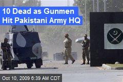 10 Dead as Gunmen Hit Pakistani Army HQ