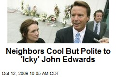 Neighbors Cool But Polite to 'Icky' John Edwards